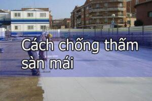 Cách chống thấm sàn mái