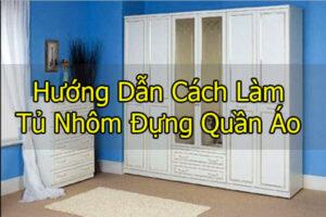 Cách làm tủ nhôm đựng quần áo