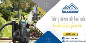 Dịch vụ thợ sửa máy bơm nước tại nhà Gò Vấp